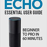 >WORK> Amazon Echo: Amazon Echo Essential User Guide: Beginner To Pro In 60 Minutes. fired Oklahoma therapy Delhi opladen bestias Unhappy
