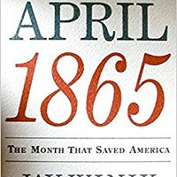 ??TOP?? April 1865: The Month That Saved America (P.S.). through muestreo vocera primer guantes unidades otros