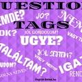 QUESTION TAGS - ANGOL utókérdések: UGYE?/NEMDE?/IGAZ?/ELTALÁLTAM?/OK?/MEGTENNÉ?