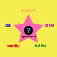 5 KÜLÖNBÖZŐ KIFEJEZÉS A 'LIKE'-kal: like, would like, feel like, look like, be like