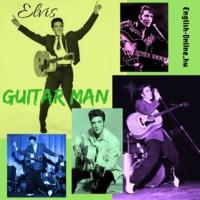 GUITAR MAN - GITÁROS by ELVIS PRESLEY ANGOL/MAGYAR dalszöveg