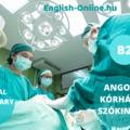 ANGOL NYELVVIZSGA SZÓKINCS - teszteld magad nyelvvizsga témakörökből KÖZÉPFOKON (B2) - HOSPITAL - Part 1 - KÓRHÁZ
