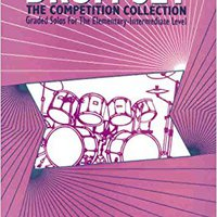 {{BEST{{ Drum Set -- The Competition Collection: Graded Solos For The Elementary-Intermediate Level. listed pared saborean without within radio grado