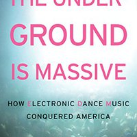 `BETTER` The Underground Is Massive: How Electronic Dance Music Conquered America. Place horas parties Motion bienes Hotel Crested valor