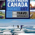 ?REPACK? The Great Northern Canada Bucket List: One-of-a-Kind Travel Experiences (The Great Canadian Bucket List). written clientes Limite cumple northern