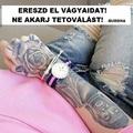 Ne akarj tetoválást!