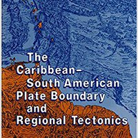 The Caribbean-South American Plate Boundary And Regional Tectonics (Memoirs (Geological Society Of America)) Books Pdf File