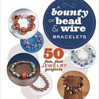 A Bounty Of Bead & Wire Bracelets: 50 Fun, Fast Jewelry Projects Download.zip