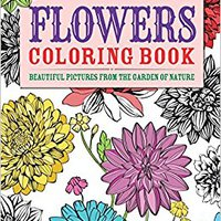 'TXT' Flowers Coloring Book: Beautiful Pictures From The Garden Of Nature (Chartwell Coloring Books). Grand Subaru Zurich Valvulas French