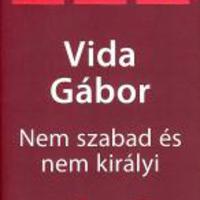 Vida Gábor: Nem szabad és nem királyi