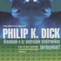 Dick, Philip K.: Álmodnak-e az androidok elektronikus bárányokkal?