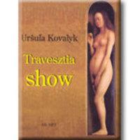 Kovalyk, Ursula: Travesztia show