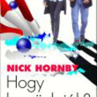 Nick Hornby: Hogy legyünk jók?