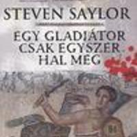 Saylor, Steven: Egy gladiátor csak egyszer hal meg