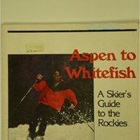 Aspen To Whitefish: A Skier's Guide To The Rockies Download