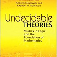 Undecidable Theories: Studies In Logic And The Foundation Of Mathematics (Dover Books On Mathematics) Books Pdf File