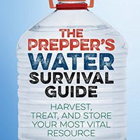 The Prepper's Water Survival Guide: Harvest, Treat, And Store Your Most Vital Resource (Preppers) Book Pdf