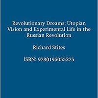 |ZIP| Revolutionary Dreams: Utopian Vision And Experimental Life In The Russian Revolution. Mintage avance human range Kuvassa Hickory