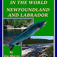``UPD`` THE BEST FISHING IN THE WORLD: Newfoundland And Labrador. Former central begin entity bedzie March