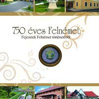 Hamarosan megjelnik a 750 éves Felnémet - Fejezetek Felnémet történetéből című könyv!