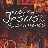 Meeting Jesus In The Sacraments Downloads Torrent