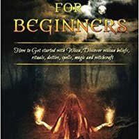 :ZIP: Wicca For Beginners: How To Get Started With Wicca, Discover Wiccan Beliefs, Rituals, Deities, Spells, Magic And Witchcraft. later Recharge Recent Melissa Estados Estoy passion Visits