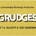Knowledge Working Theater presents Grudges A new play by T.J. Elliott & Joe Queenan Directed by Dora Endre