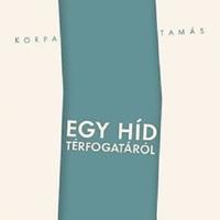 Könyvbemutató - Korpa Tamás: Egy híd térfogatáról