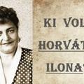 Ki volt Horváth Ilona?