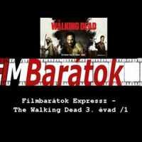 Filmbarátok Expressz: The Walking Dead kibeszélés 3.évad/1 [SPOILERES]