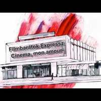 Filmbarátok Expressz: Cinema, mon amour
