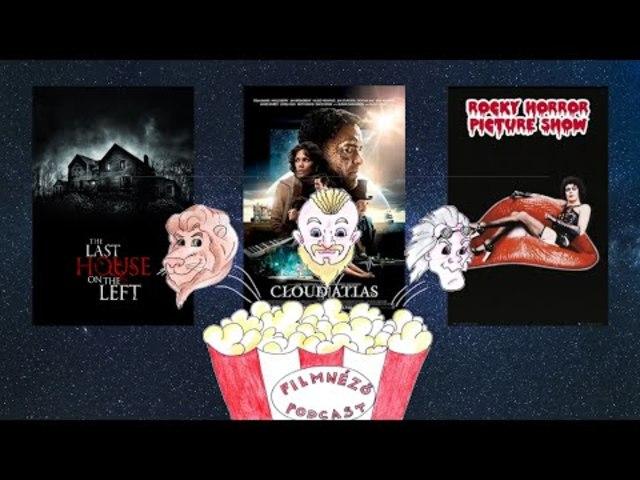 Filmnéző Podcast #48 (Felhőatlasz, The Rocky Horror Picture Show, Az utolsó ház balra)