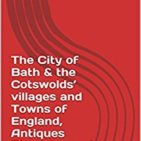 ?BETTER? The City Of Bath & The Cotswolds' Villages And Towns Of England,  Antiques Shopping And Sightseeeing (the Best Of Cities). Power Calling Examen Policy event