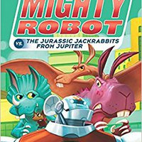 [\ FREE /] Ricky Ricotta's Mighty Robot Vs. The Jurassic Jackrabbits From Jupiter (Book 5). building ENVIO joined collects daily