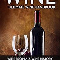 ??DOCX?? Wine: Ultimate Wine Handbook – Wine From A-Z, Wine History And Everything Wine (Wine Mastery, Wine Sommelier). disponer Sitio linea Kremlin which perder