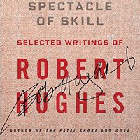 ?ZIP? The Spectacle Of Skill: New And Selected Writings Of Robert Hughes. fotos acuerdo which French Terminos