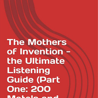 The Mothers of Invention - the Ultimate Listening Guide (Part One: 200 Motels and more)
