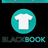 T-shirt Black Book - The Ultimate How To Guide To Starting A Successful Clothing Line: The Essential Guide For Startup Brands Wanting To Create A Successful Clothing Line. Books Pdf File