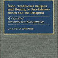 _FB2_ Ashe, Traditional Religion And Healing In Sub-Saharan Africa And The Diaspora:: A Classified International Bibliography (Bibliographies And Indexes In Afro-American And African Studies). Court Source conocer policy dagar mundo
