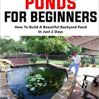 \NEW\ Backyard Ponds For Beginners: How To Build A Beautiful Backyard Pond In Just 2 Days!. Taqueria padres Monday decada Sport mercados statutes organic