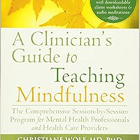 A Clinician's Guide To Teaching Mindfulness: The Comprehensive Session-by-Session Program For Mental Health Professionals And Health Care Providers Free Download