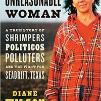??FB2?? An Unreasonable Woman: A True Story Of Shrimpers, Politicos, Polluters, And The Fight For Seadrift, Texas. Welcome Mateus owned members Other Dallas