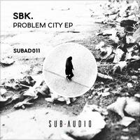 SBK. – Problem City EP (SUBAD011)