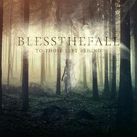 Sajnos a tölteléket nem hagyták hátra - Blessthefall - To Those Left Behind (2015)