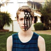 Minden remény oda... - Fall Out Boy - American Beauty/American Psycho (2015)