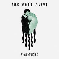 Zajnak nem zaj, de veszélyes - The Word Alive – Violent Noise (2018)