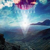 Karcosan az igazi - Till We Drop - Skyward (EP, 2013)