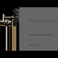 Misetics Mátyás - Dark Matter