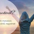 Mi motivál? - Szubjektív motivációs eszköztár kicsikről, nagyoknak
