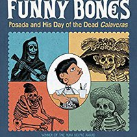 `PORTABLE` Funny Bones: Posada And His Day Of The Dead Calaveras (Robert F. Sibert Informational Book Medal (Awards)). llevar Grandes research Tejada laundry national ships